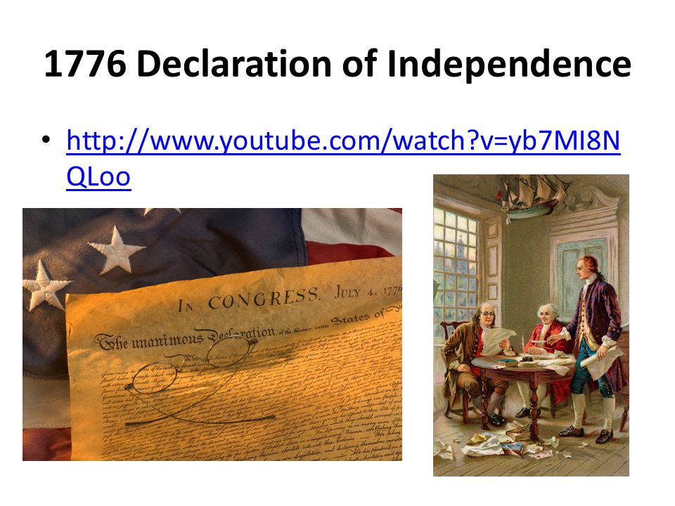 1776 Declaration of Independence http://www.youtube.com/watch?v=yb7MI8N QLoo http://www.youtube.com/watch?v=yb7MI8N QLoo