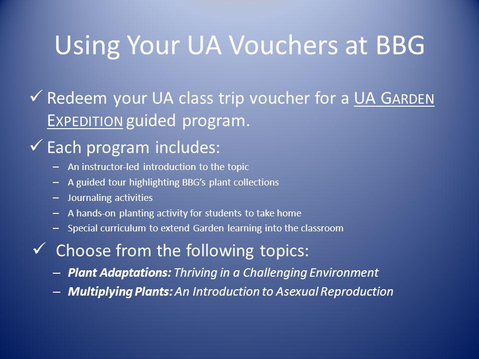 Using Your UA Vouchers at BBG Redeem your UA class trip voucher for a UA G ARDEN E XPEDITION guided program.