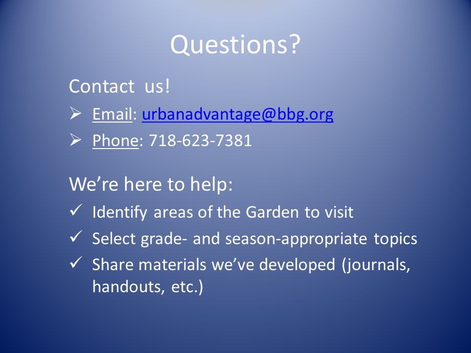 Questions? Contact us!  Email: urbanadvantage@bbg.orgurbanadvantage@bbg.org  Phone: 718-623-7381 We're here to help: Identify areas of the Garden to