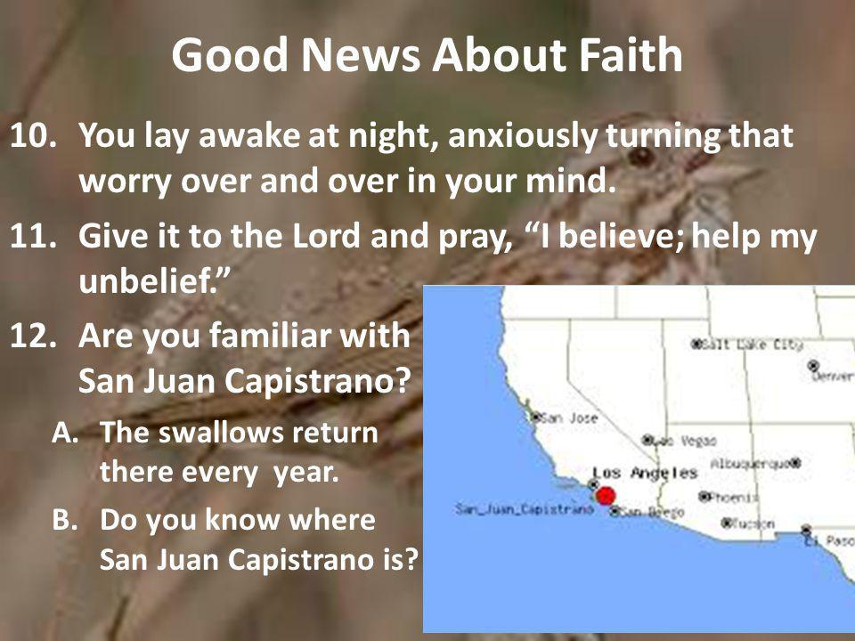 Good News About Faith 10.You lay awake at night, anxiously turning that worry over and over in your mind.