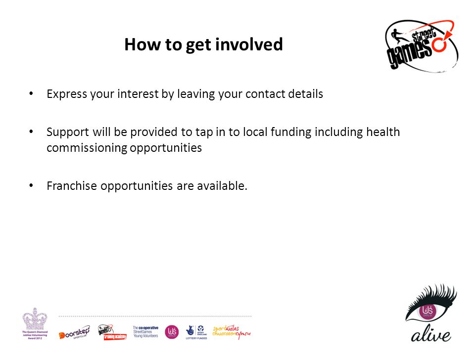 How to get involved Express your interest by leaving your contact details Support will be provided to tap in to local funding including health commiss