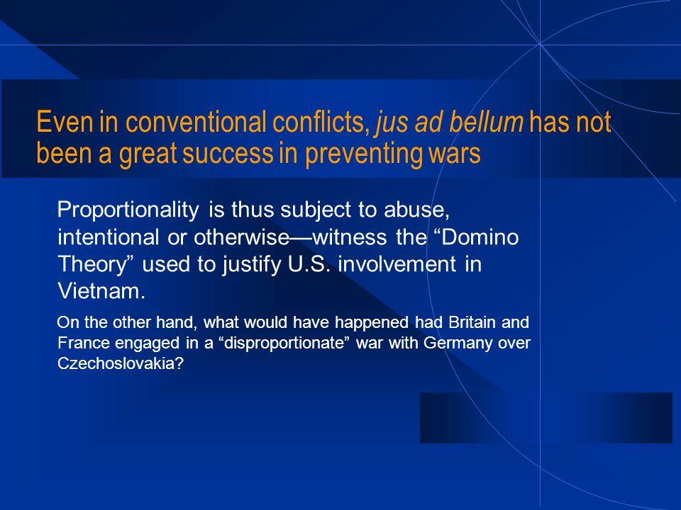 Even in conventional conflicts, jus ad bellum has not been a great success in preventing wars Proportionality is thus subject to abuse, intentional or