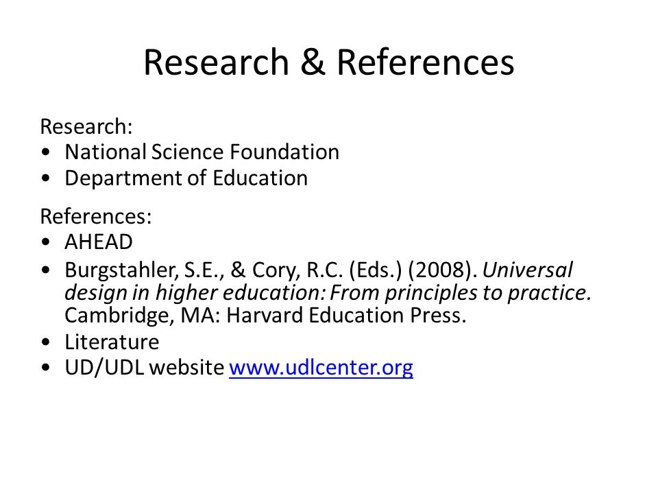 Research & References Research: National Science Foundation Department of Education References: AHEAD Burgstahler, S.E., & Cory, R.C. (Eds.) (2008). U