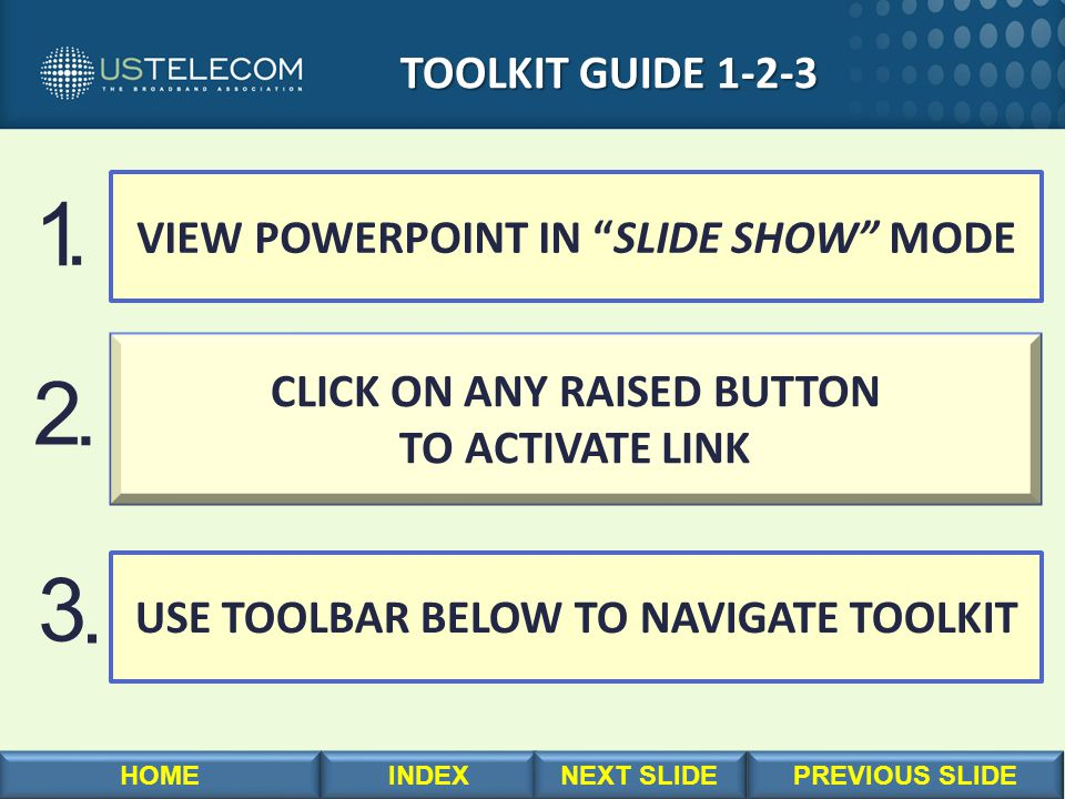 "TOOLKIT GUIDE 1-2-3 TOOLKIT GUIDE 1-2-3 VIEW POWERPOINT IN ""SLIDE SHOW"" MODE CLICK ON ANY RAISED BUTTON TO ACTIVATE LINK USE TOOLBAR BELOW TO NAVIGATE"