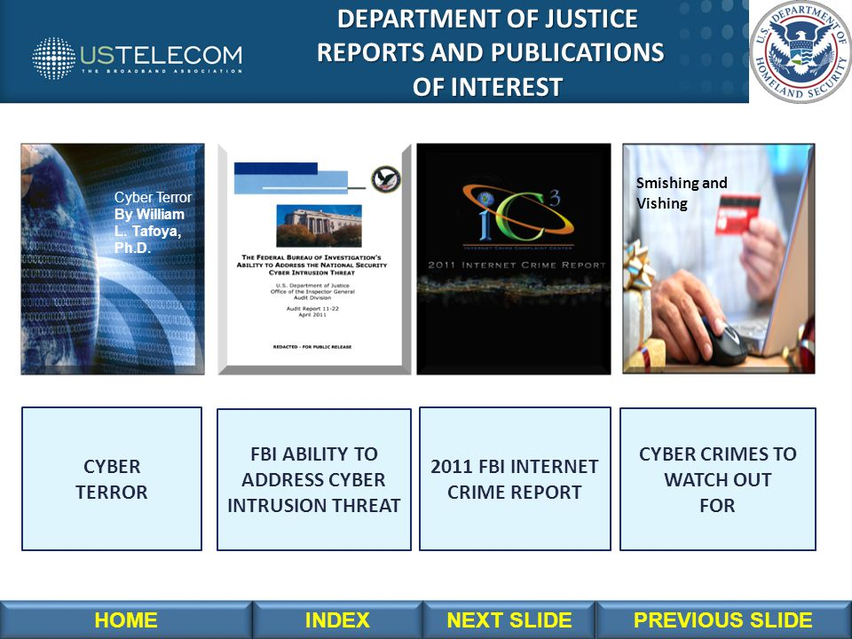 DEPARTMENT OF JUSTICE DEPARTMENT OF JUSTICE REPORTS AND PUBLICATIONS REPORTS AND PUBLICATIONS OF INTEREST OF INTEREST Cyber Terror By William L. Tafoy