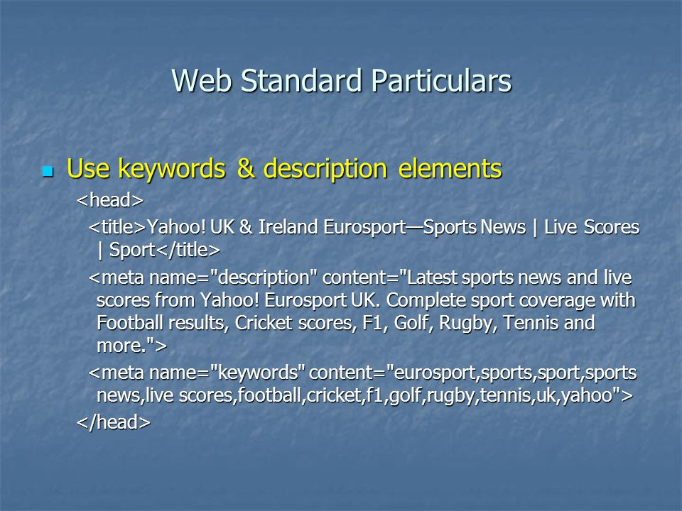 Web Standard Particulars Use keywords & description elements Use keywords & description elements<head> Yahoo.