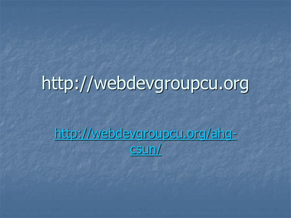 http://webdevgroupcu.org http://webdevgroupcu.org/ahg- csun/ http://webdevgroupcu.org/ahg- csun/