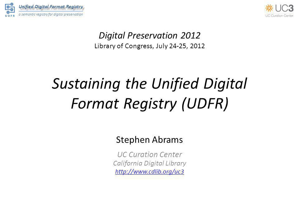Unified Digital Format Registry a semantic registry for digital preservation Roles ConsumerAnonymous read ContributorRead + write  Self-registration ReviewerRead + write + review  Administratively granted AdministratorRead + write + review + administer