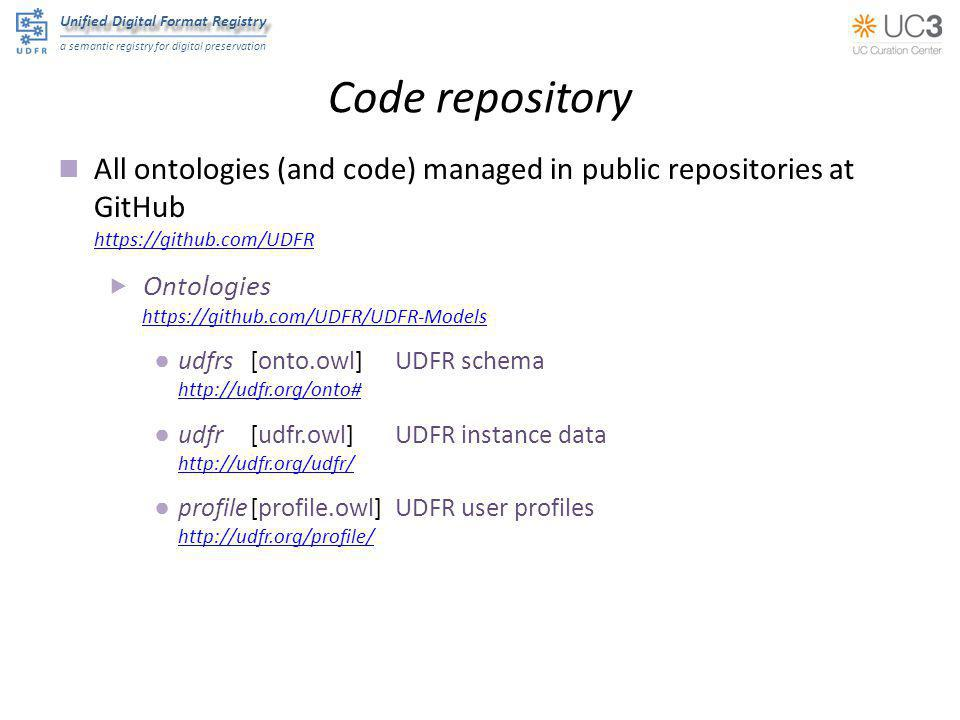 Unified Digital Format Registry a semantic registry for digital preservation Code repository All ontologies (and code) managed in public repositories