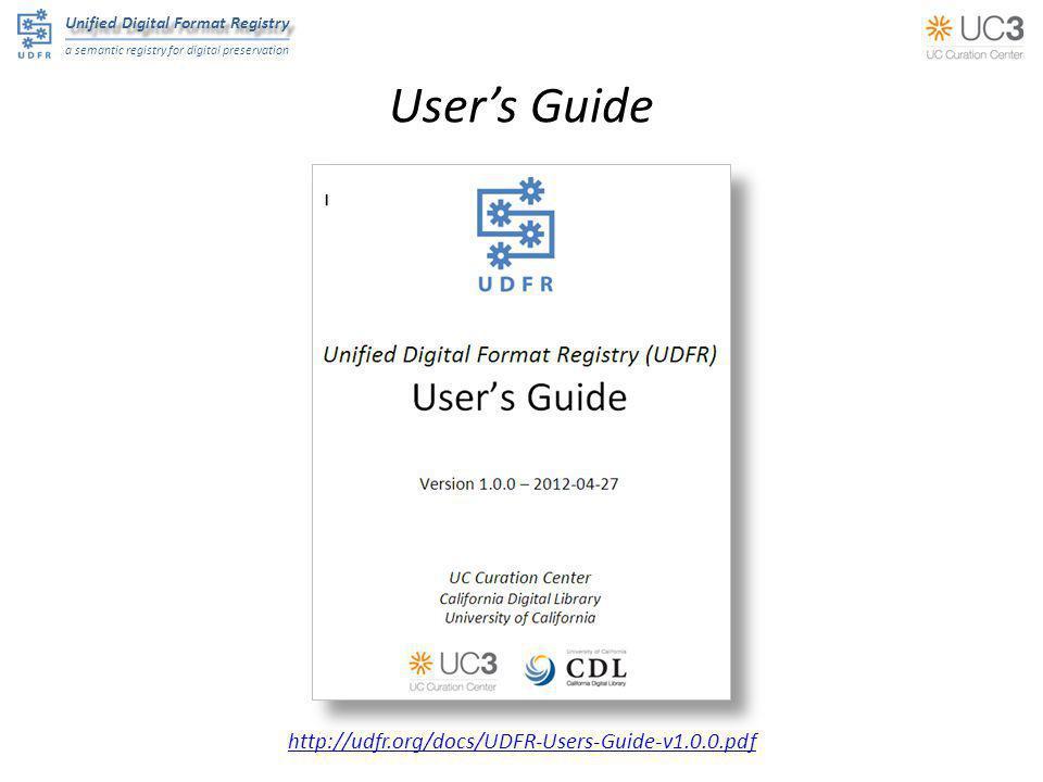 Unified Digital Format Registry a semantic registry for digital preservation User's Guide http://udfr.org/docs/UDFR-Users-Guide-v1.0.0.pdf