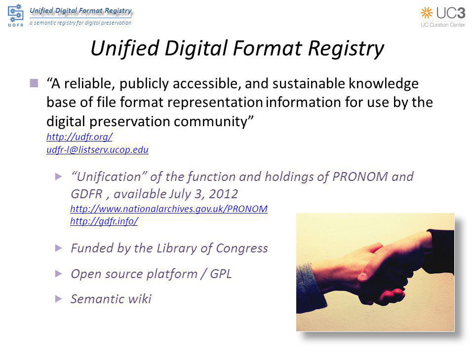 "Unified Digital Format Registry a semantic registry for digital preservation Unified Digital Format Registry ""A reliable, publicly accessible, and sus"