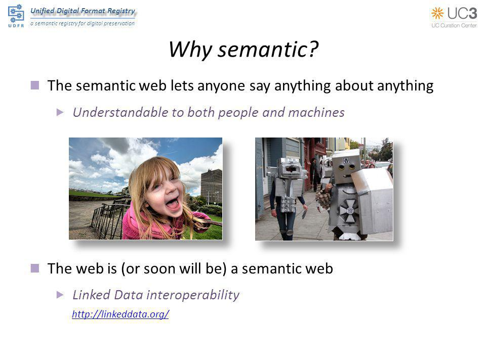 Unified Digital Format Registry a semantic registry for digital preservation Why semantic? The semantic web lets anyone say anything about anything 