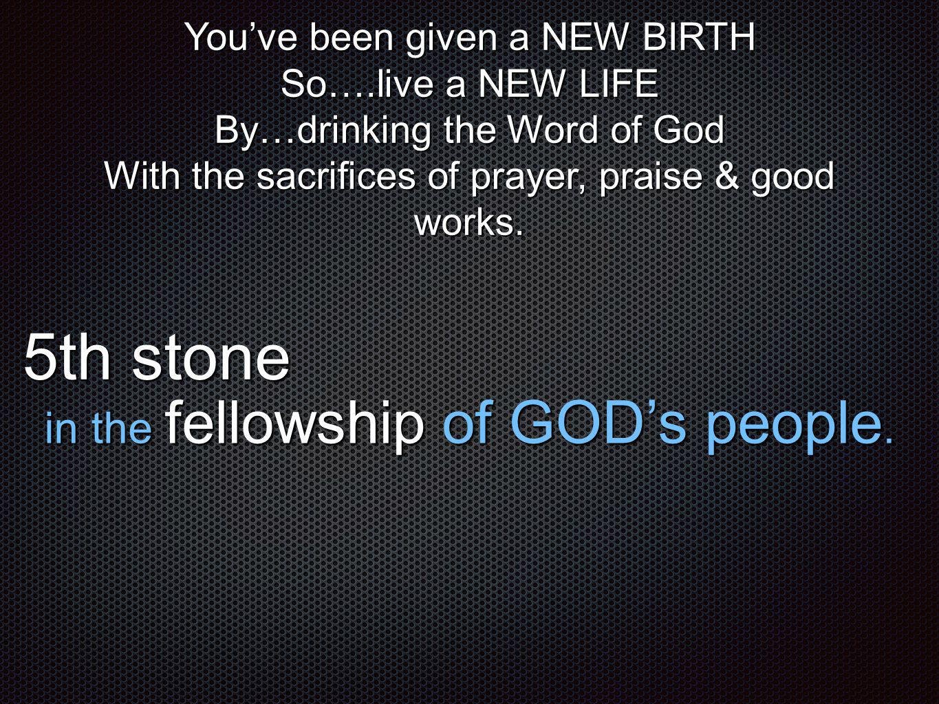 5th stone in the fellowship of GOD's people.