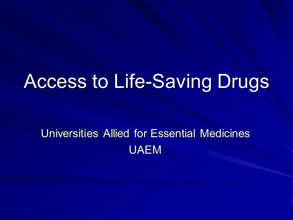 Access to Life-Saving Drugs Universities Allied for Essential Medicines UAEM