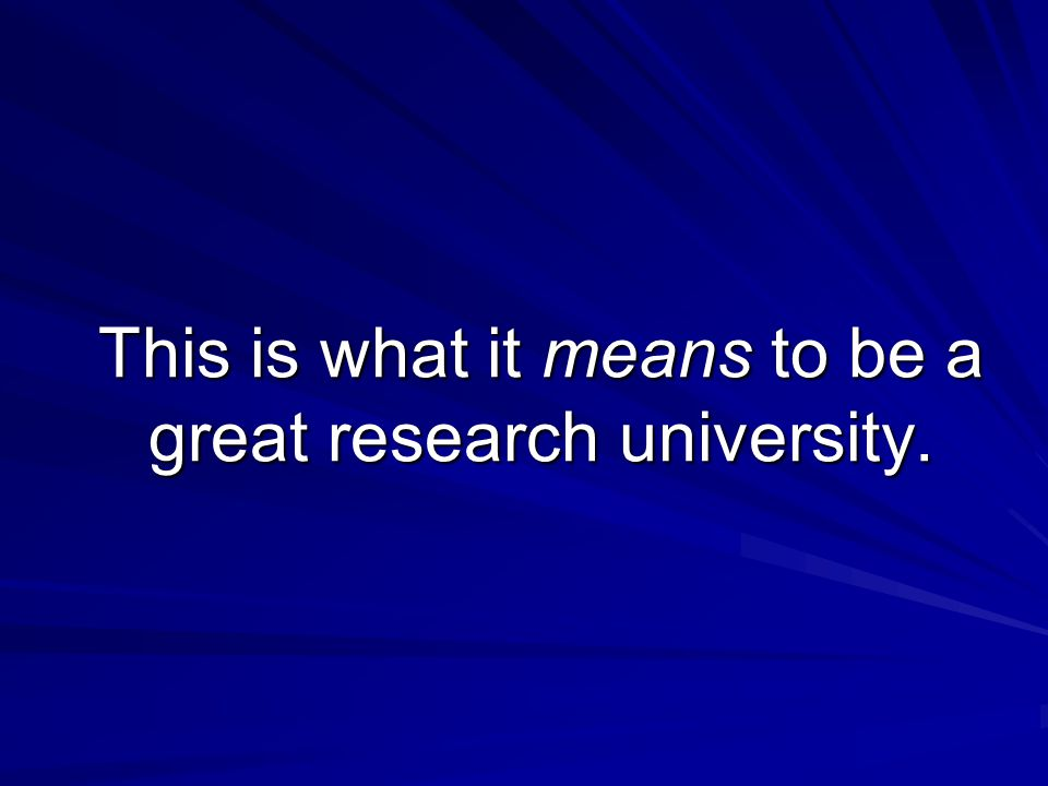 This is what it means to be a great research university.