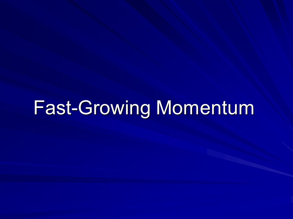 Fast-Growing Momentum