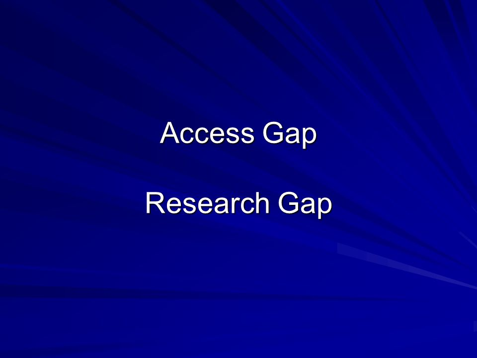 Access Gap Research Gap