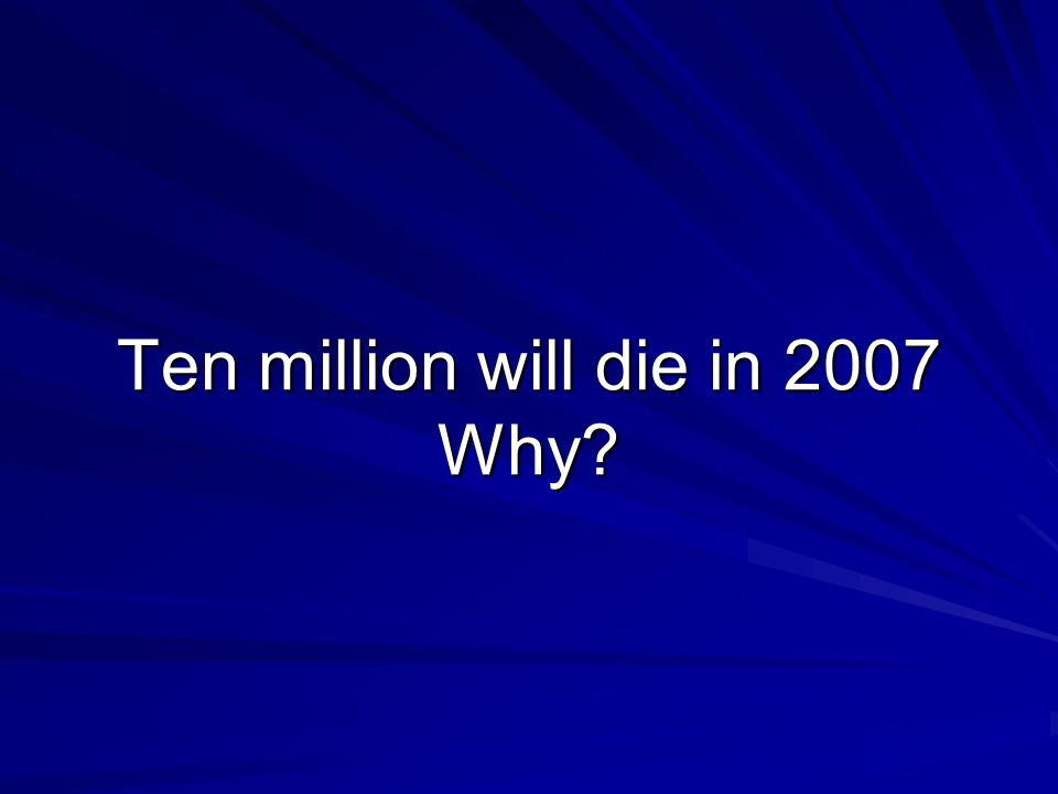 Ten million will die in 2007 Why