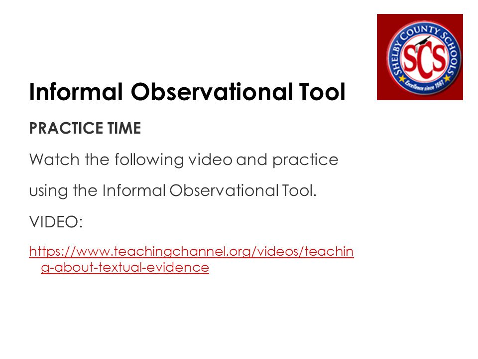 Informal Observational Tool PRACTICE TIME Watch the following video and practice using the Informal Observational Tool.