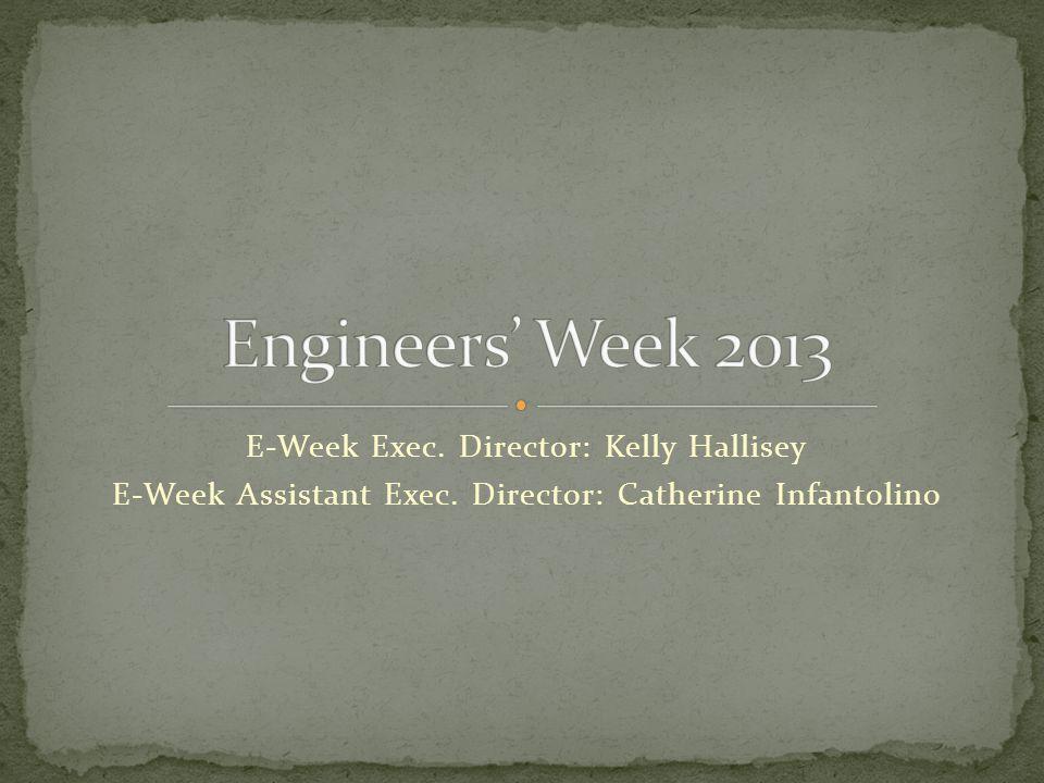 E-Week Exec. Director: Kelly Hallisey E-Week Assistant Exec. Director: Catherine Infantolino
