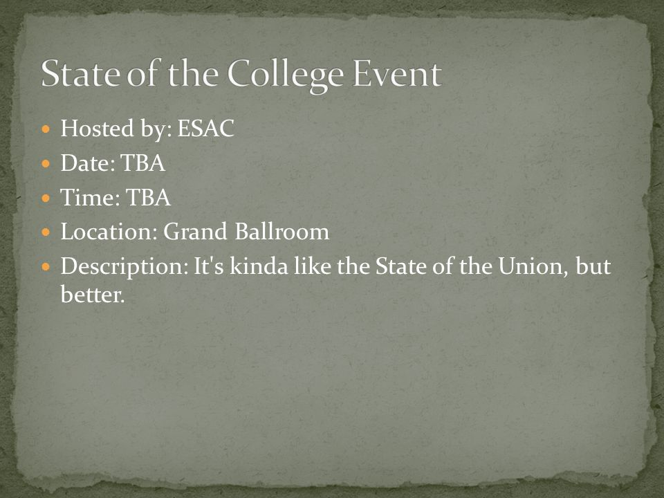 Hosted by: ESAC Date: TBA Time: TBA Location: Grand Ballroom Description: It's kinda like the State of the Union, but better.