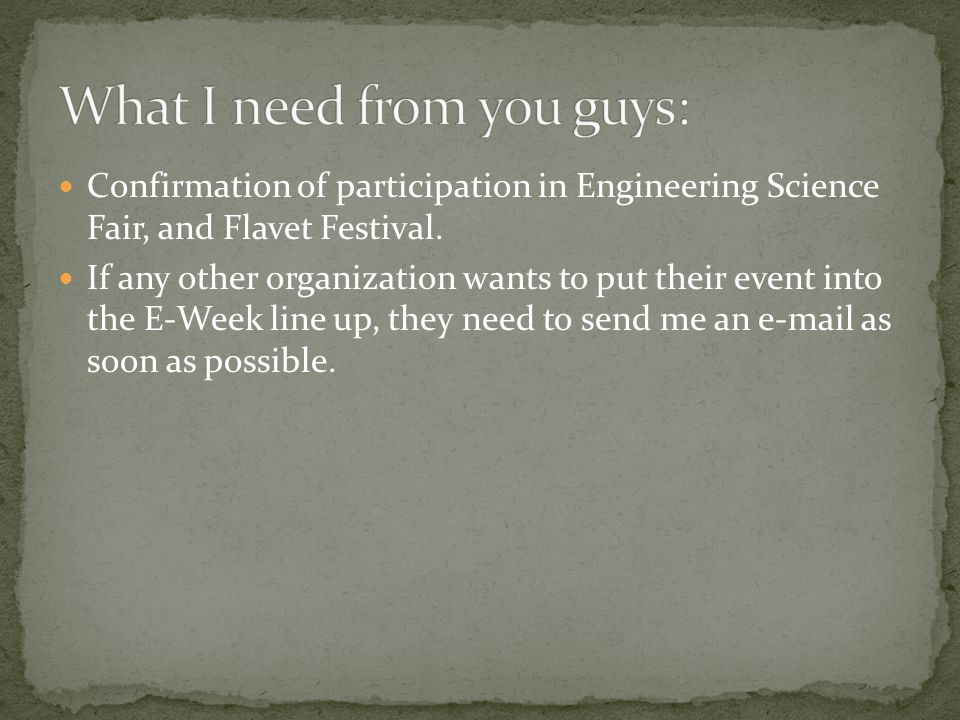 Confirmation of participation in Engineering Science Fair, and Flavet Festival. If any other organization wants to put their event into the E-Week lin