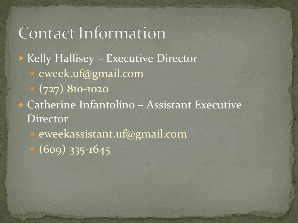 Kelly Hallisey – Executive Director eweek.uf@gmail.com (727) 810-1020 Catherine Infantolino – Assistant Executive Director eweekassistant.uf@gmail.com (609) 335-1645