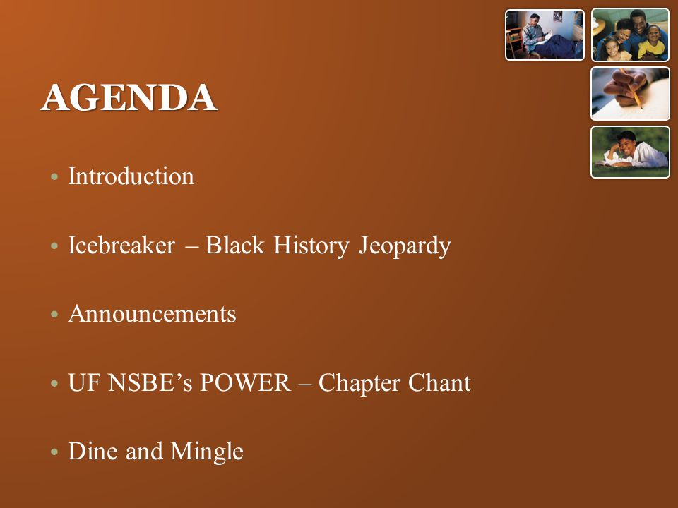 AGENDA Introduction Icebreaker – Black History Jeopardy Announcements UF NSBE's POWER – Chapter Chant Dine and Mingle