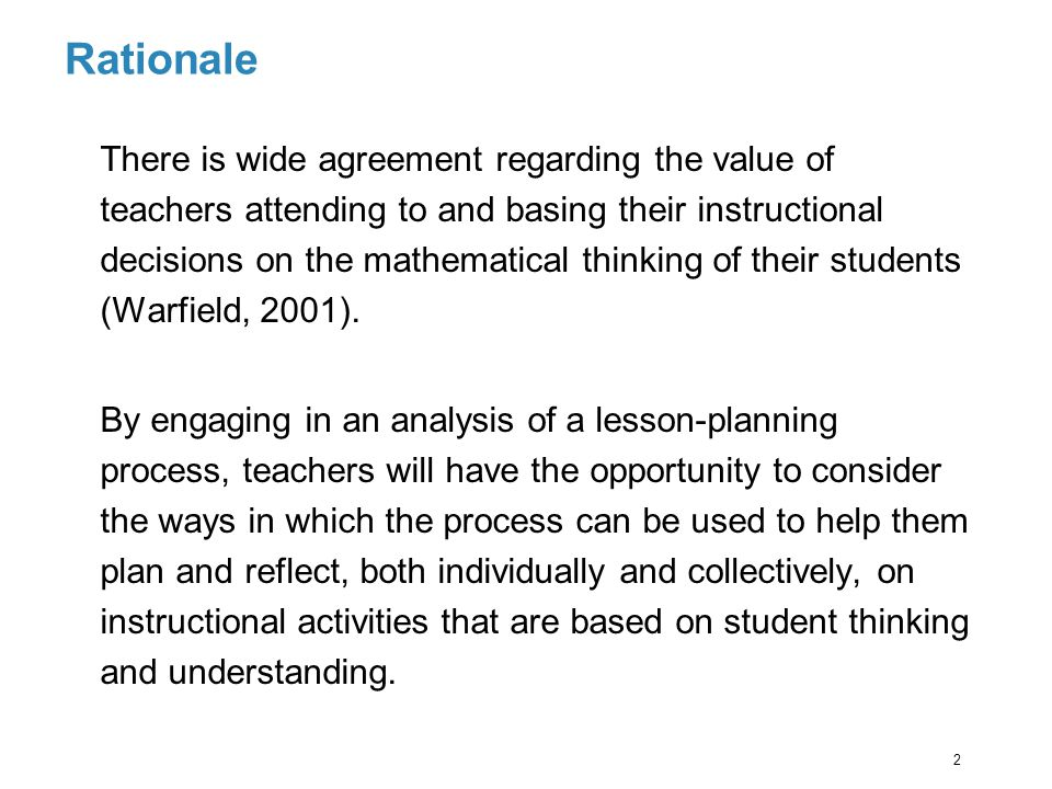 Rationale There is wide agreement regarding the value of teachers attending to and basing their instructional decisions on the mathematical thinking o