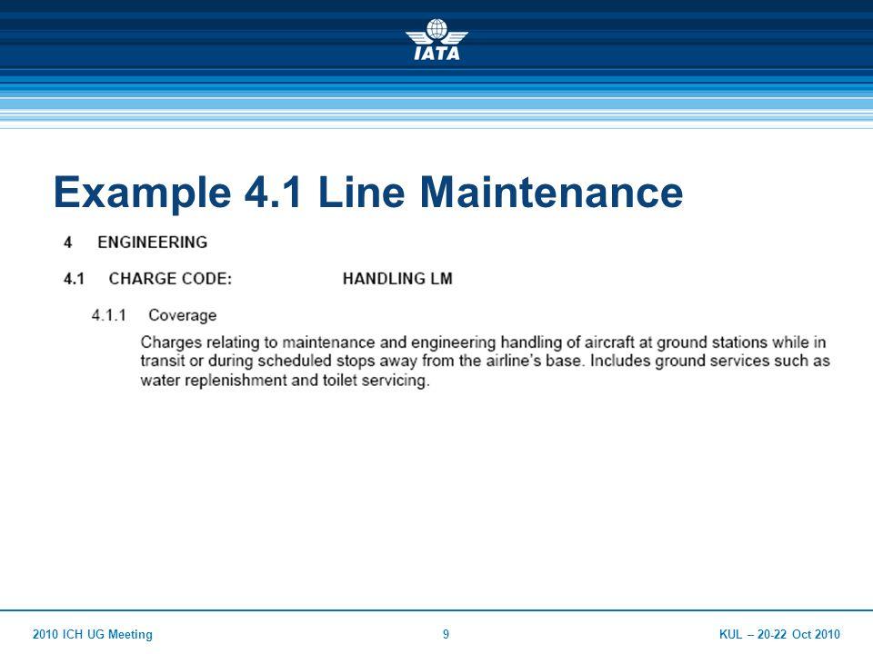 KUL – 20-22 Oct 20102010 ICH UG Meeting9 Example 4.1 Line Maintenance