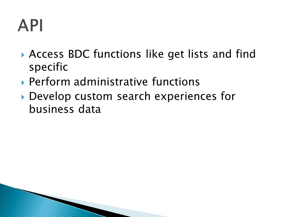  Access BDC functions like get lists and find specific  Perform administrative functions  Develop custom search experiences for business data
