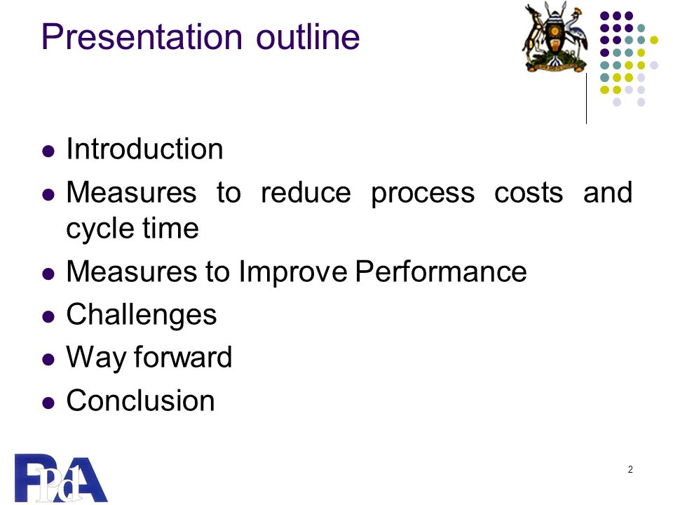 Presentation outline Introduction Measures to reduce process costs and cycle time Measures to Improve Performance Challenges Way forward Conclusion 2