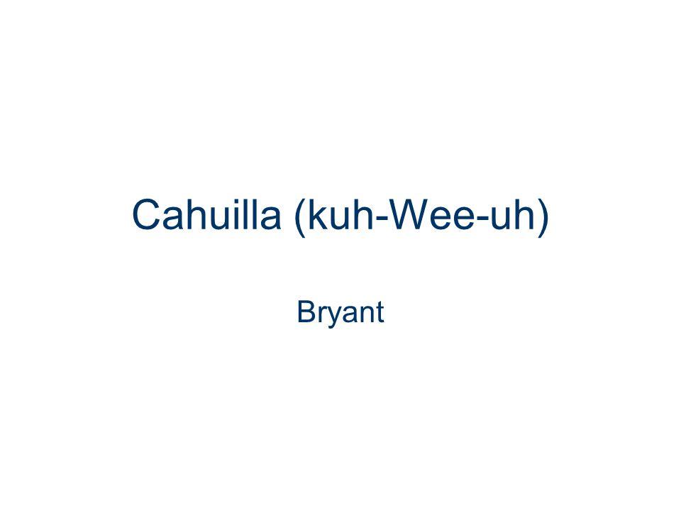 Cahuilla (kuh-Wee-uh) Bryant