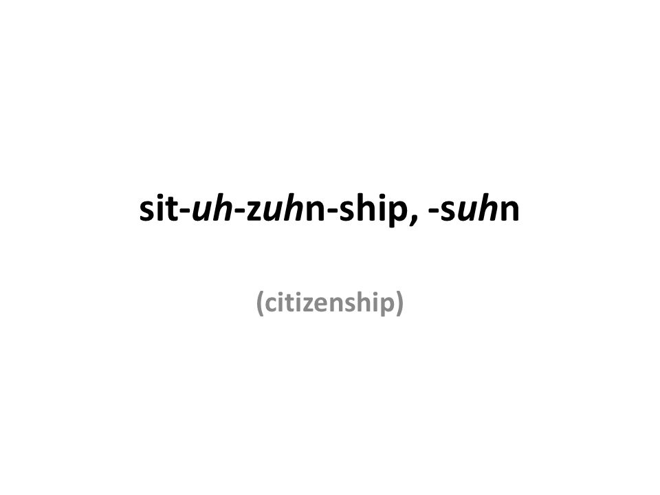 sit-uh-zuhn-ship, -suhn (citizenship)