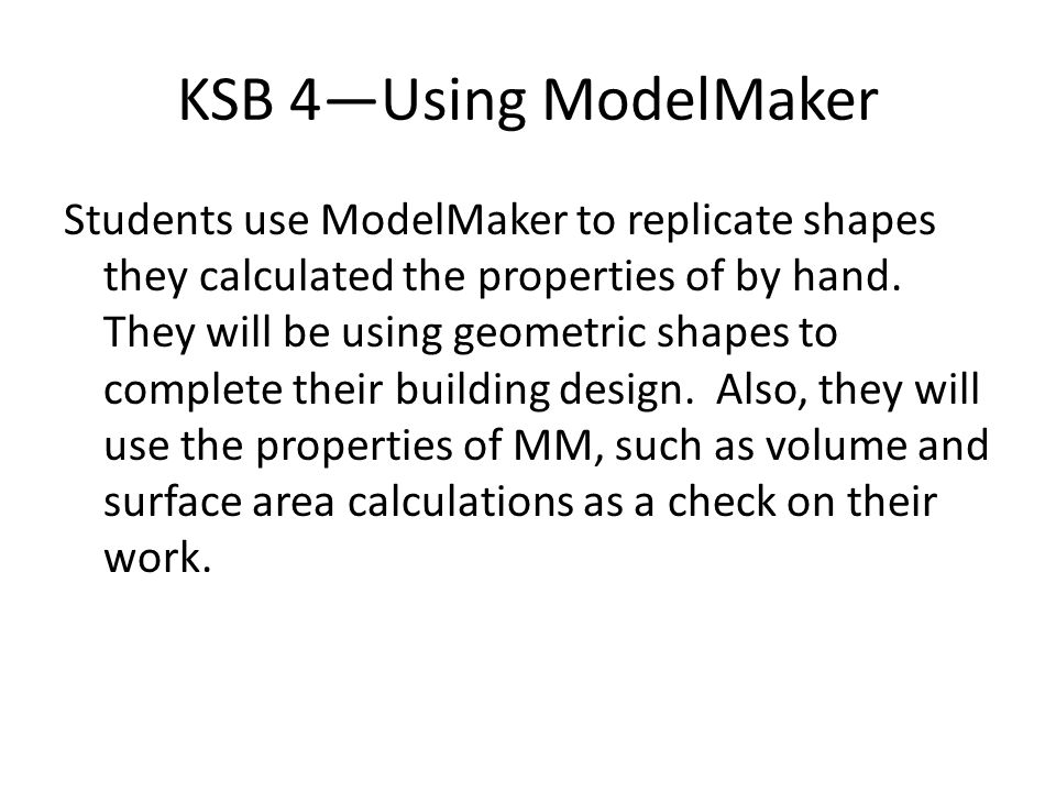 KSB 4—Using ModelMaker Students use ModelMaker to replicate shapes they calculated the properties of by hand.
