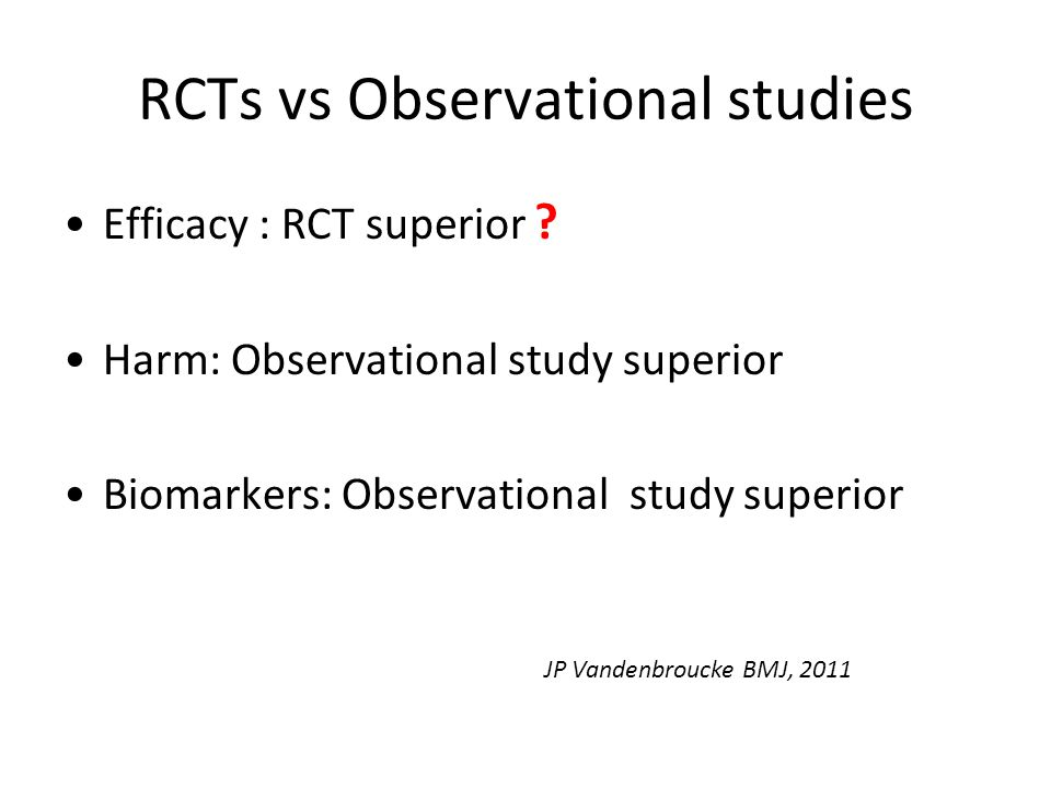 RCTs vs Observational studies Efficacy : RCT superior .