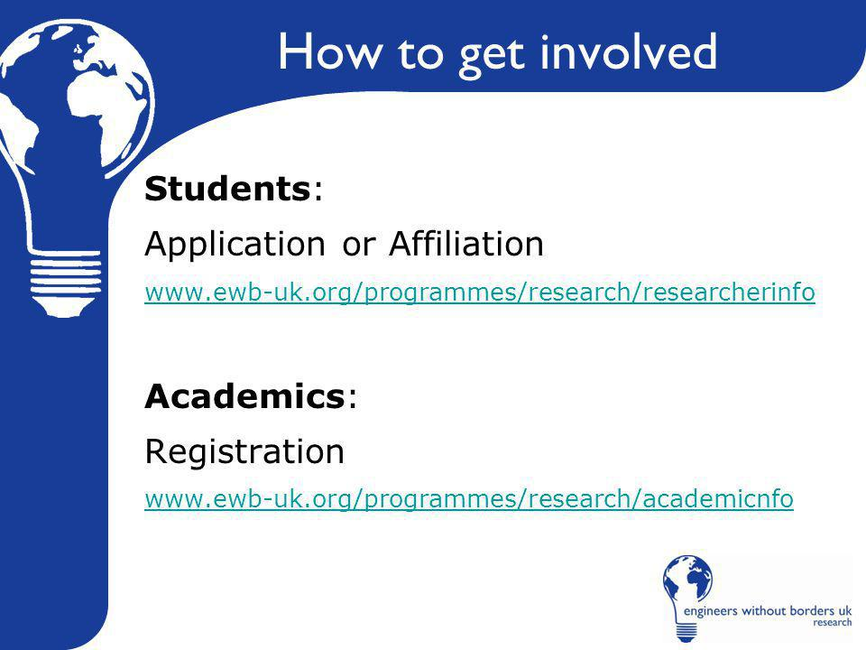 How to get involved Students: Application or Affiliation www.ewb-uk.org/programmes/research/researcherinfo Academics: Registration www.ewb-uk.org/programmes/research/academicnfo