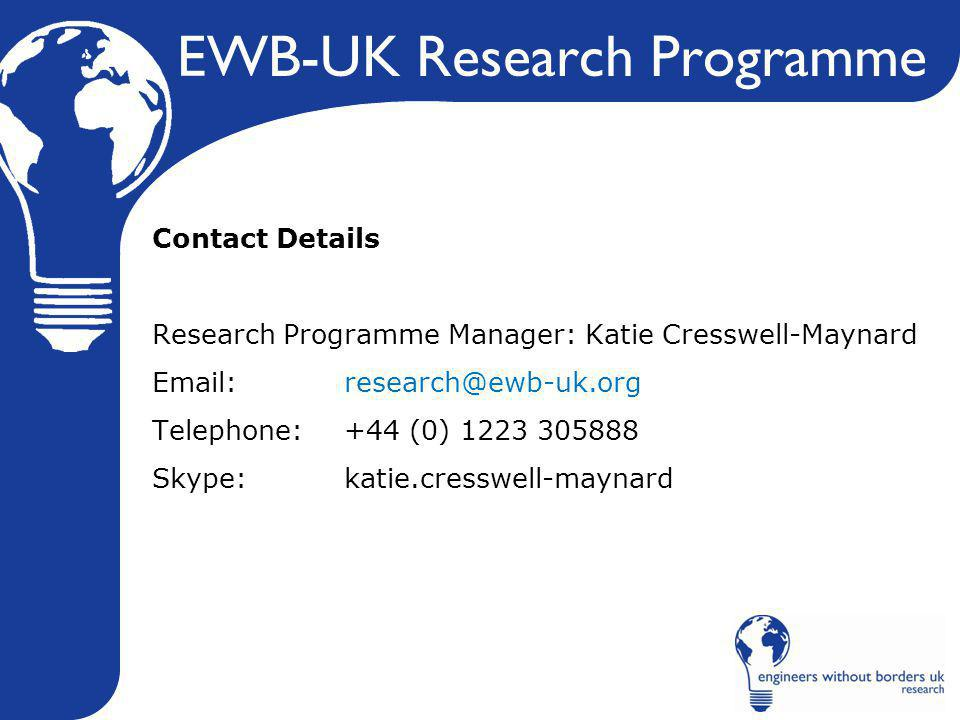 EWB-UK Research Programme Contact Details Research Programme Manager: Katie Cresswell-Maynard Email: research@ewb-uk.org Telephone: +44 (0) 1223 305888 Skype: katie.cresswell-maynard