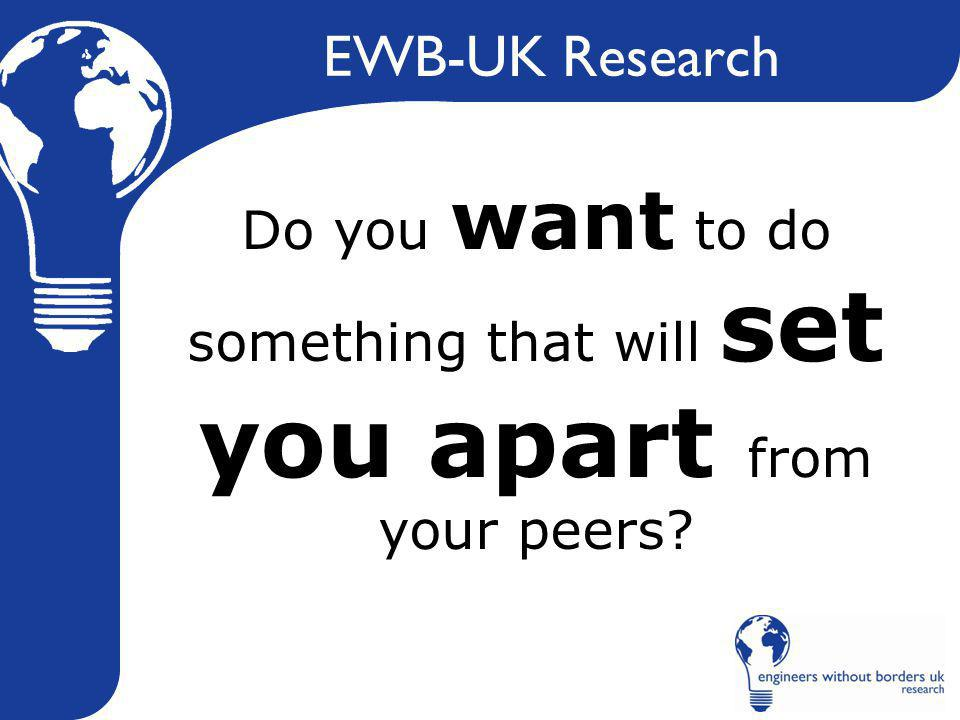 EWB-UK Research Do you want to do something that will set you apart from your peers?