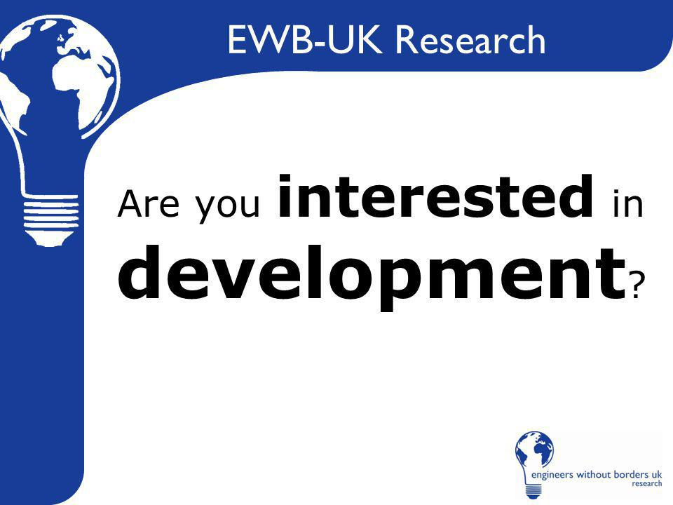 EWB-UK Research Are you interested in development ?