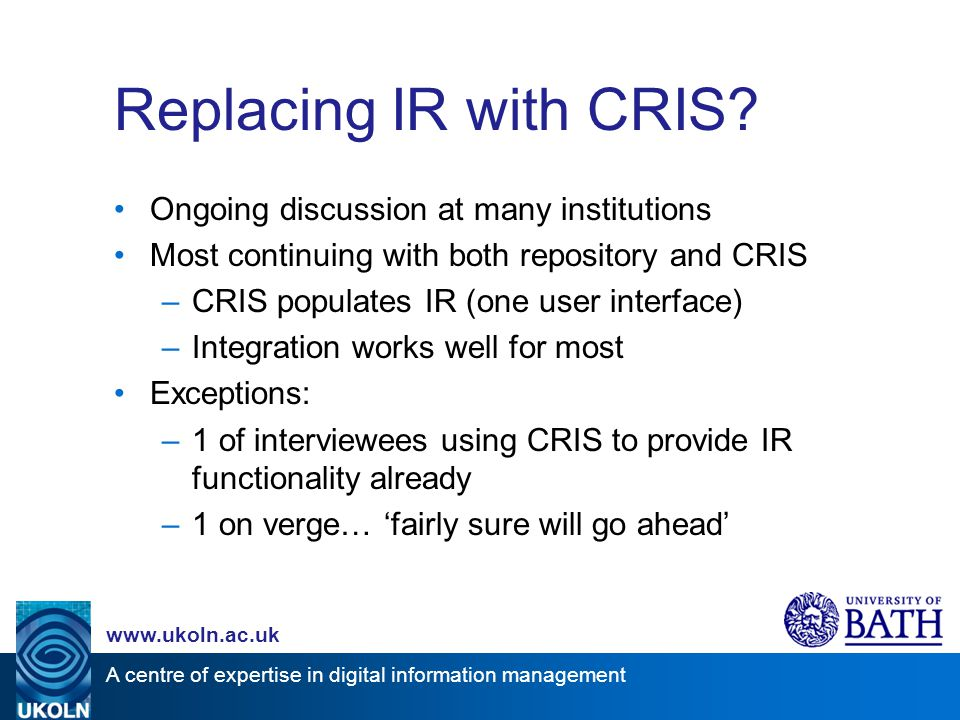 A centre of expertise in digital information management www.ukoln.ac.uk Replacing IR with CRIS.