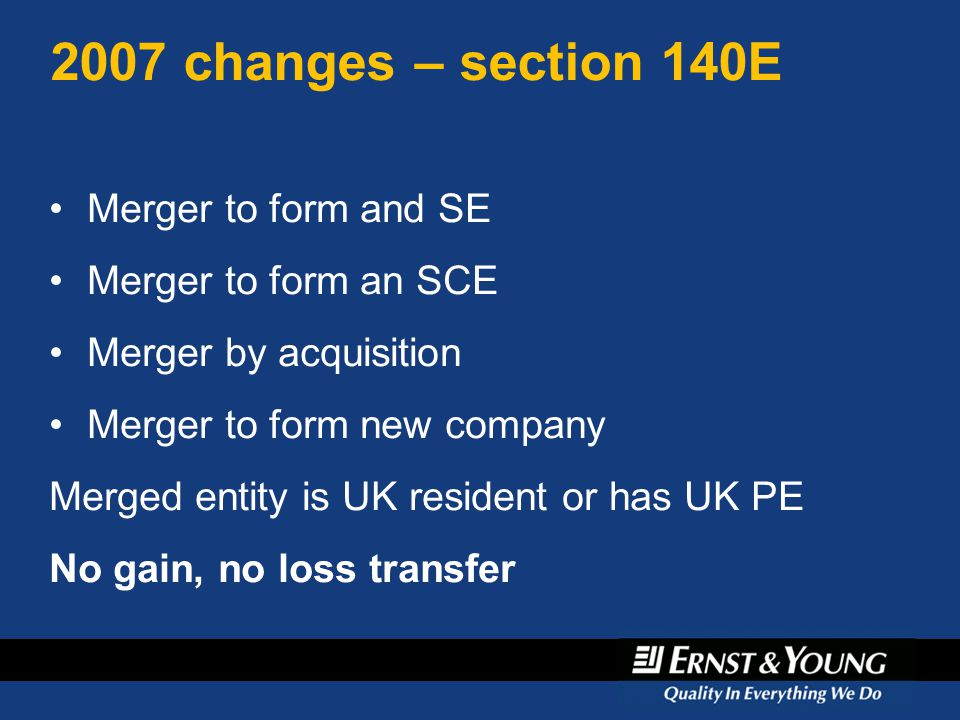 2007 changes – section 140E Merger to form and SE Merger to form an SCE Merger by acquisition Merger to form new company Merged entity is UK resident