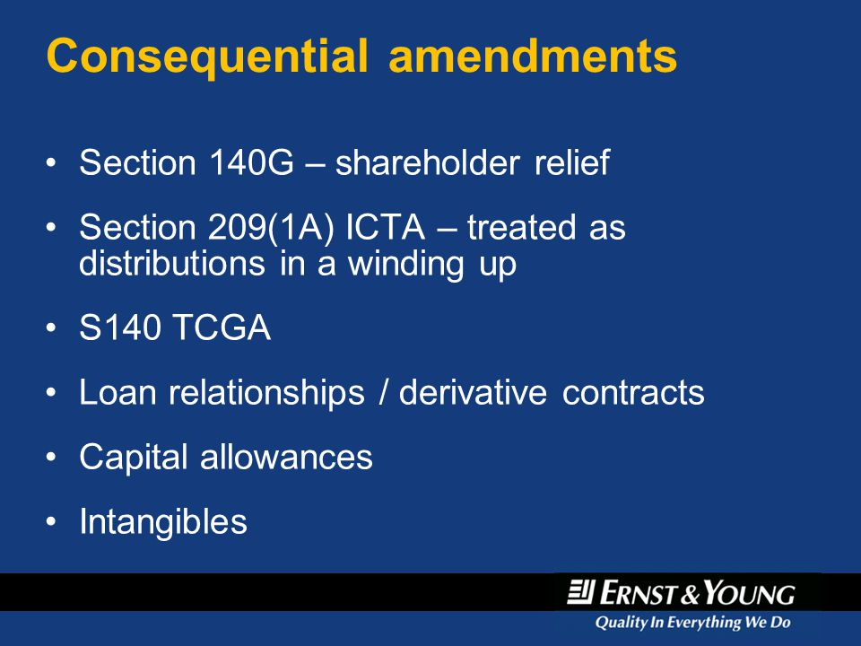 Consequential amendments Section 140G – shareholder relief Section 209(1A) ICTA – treated as distributions in a winding up S140 TCGA Loan relationship