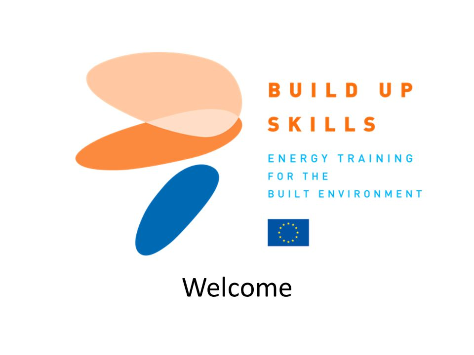 IEE/11/BW1/479/S12.604616, 11/11 - 05/13, 06.12.11 Build Up Skills UK Welcome
