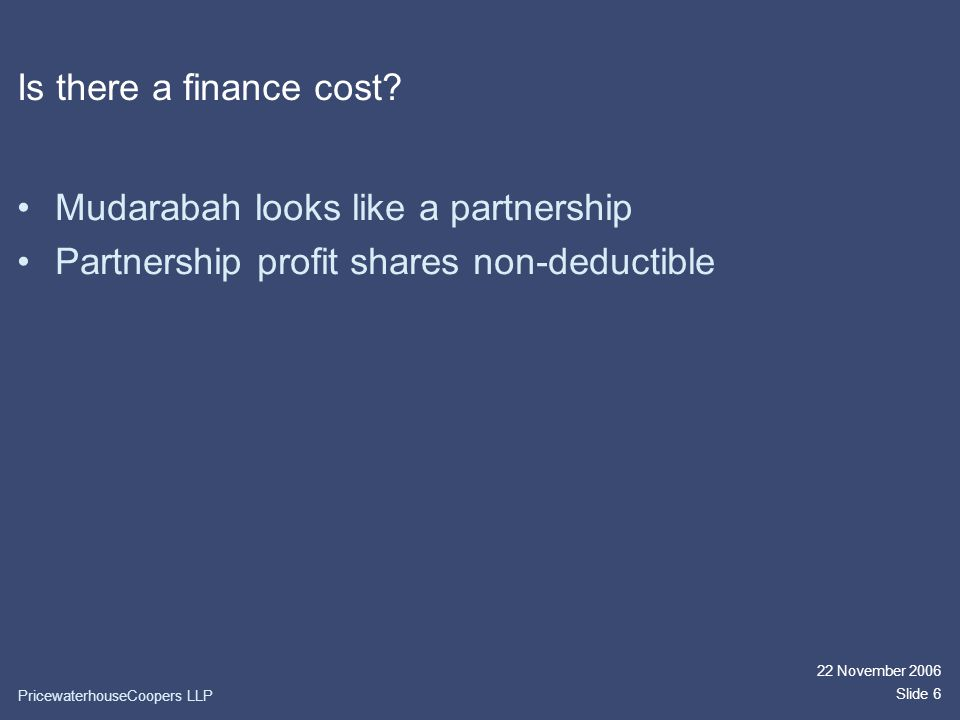 PricewaterhouseCoopers LLP 22 November 2006 Slide 6 Is there a finance cost.
