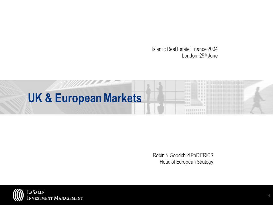 1 UK & European Markets Robin N Goodchild PhD FRICS Head of European Strategy Islamic Real Estate Finance 2004 London, 29 th June