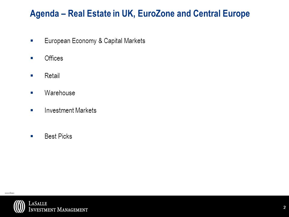 xxxxCxxx 22 Agenda – Real Estate in UK, EuroZone and Central Europe  European Economy & Capital Markets  Offices  Retail  Warehouse  Investment Markets  Best Picks