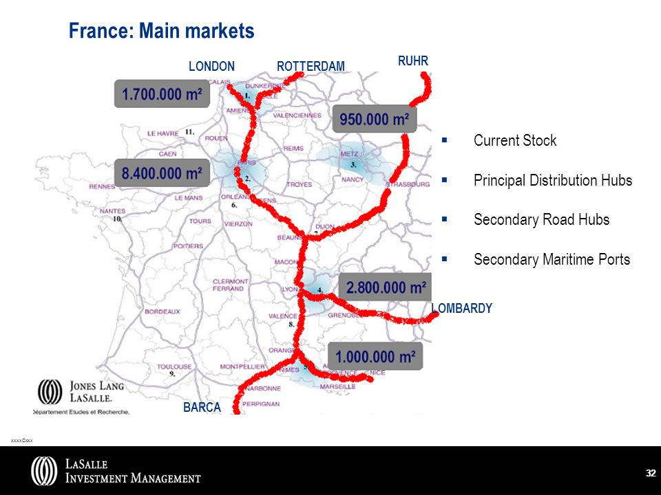 xxxxCxxx 32 France: Main markets LONDONROTTERDAM RUHR BARCA LOMBARDY  Current Stock  Principal Distribution Hubs  Secondary Road Hubs  Secondary Maritime Ports