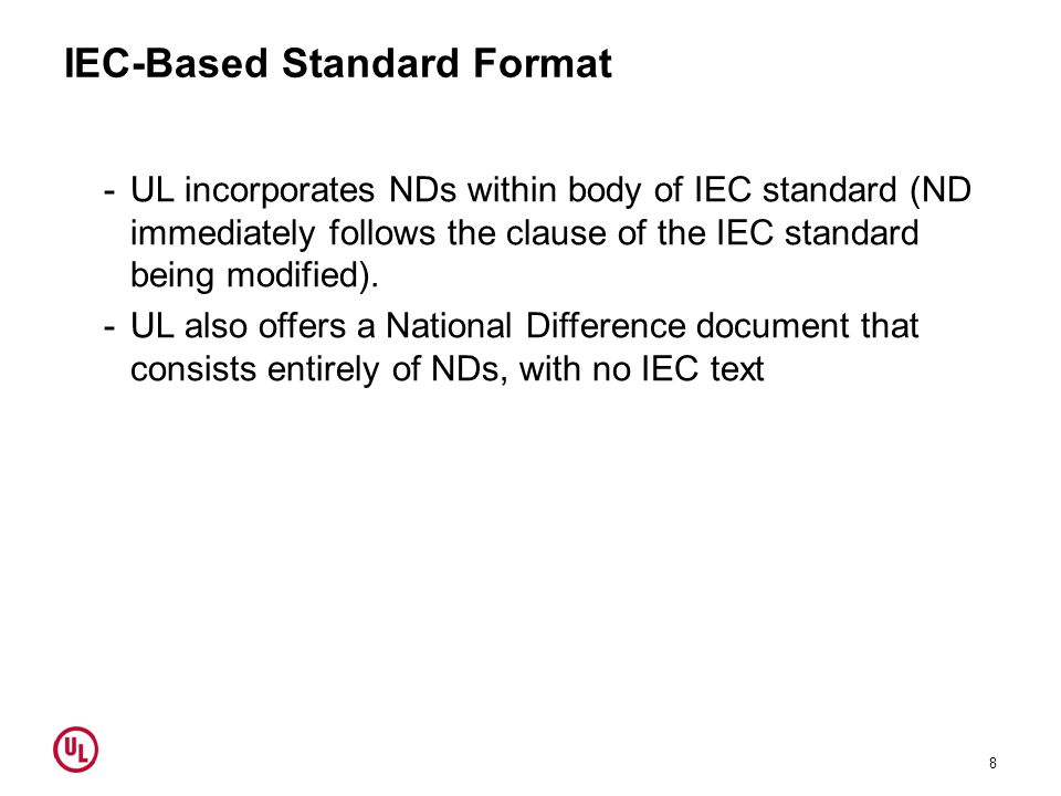 IEC-Based Standard Format -UL incorporates NDs within body of IEC standard (ND immediately follows the clause of the IEC standard being modified).
