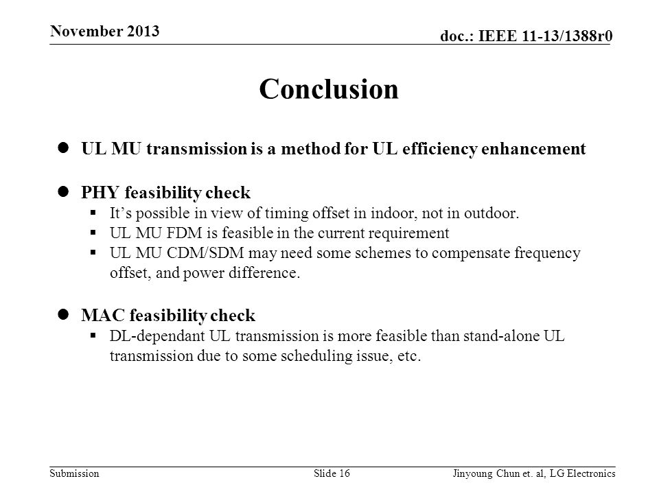 Submission doc.: IEEE 11-13/1388r0 Conclusion UL MU transmission is a method for UL efficiency enhancement PHY feasibility check  It's possible in view of timing offset in indoor, not in outdoor.